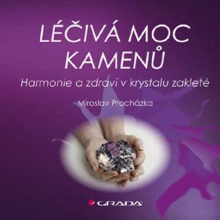 Léčivá moc kamenů - Miroslav Procházka