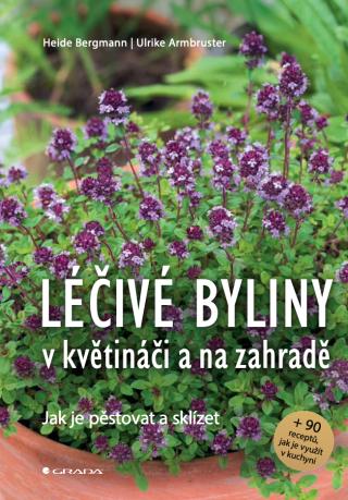 Léčivé byliny v květináči a na zahradě - Heide Bergmann, Ulrike Armbruster