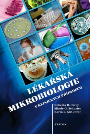 Lékařská mikrobiologie v klinických případech - Carey  Roberta B.