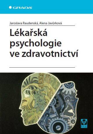 Lékařská psychologie ve zdravotnictví - Jaroslava Raudenská, Alena Javůrková - e-kniha