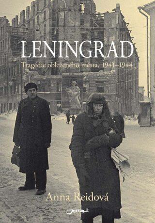 Leningrad - Tragédie obleženého města, 1941–1944 - Anna Reidová