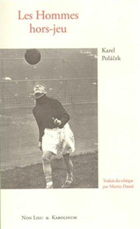 Les Hommes hors-jeu - Karel Poláček