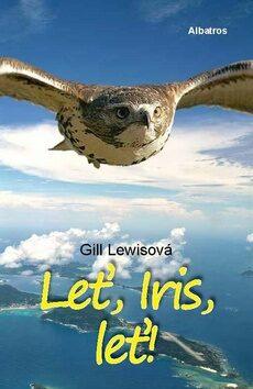 Leť, Iris, leť - Gill Lewisová