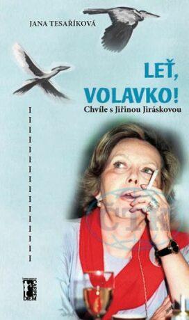 Leť volavko! Chvíle s Jiřinou Jiráskovou - Tesaříková Jana