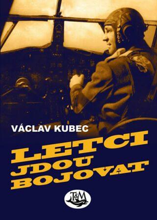 Letci jdou bojovat - Václav Kubec