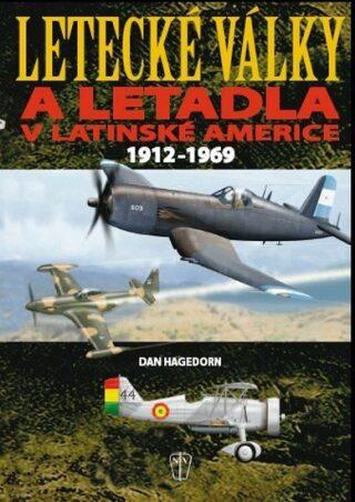 Letecké války a letadla v Latinské Americe 1921-1969 - Hagedorn Dan