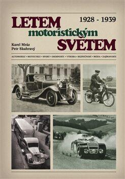 Letem motoristickým světem 1928-1939 - Karel Mráz, Petr Skuhravý