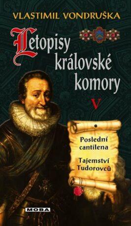Letopisy královské komory V. - Poslední cantilena / Tajemství Tudorovců - Vlastimil Vondruška