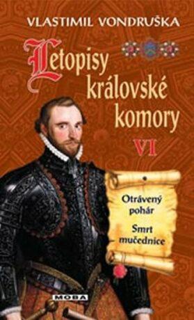 Letopisy královské komory VI. - Otrávený pohár / Smrt mučednice - Vlastimil Vondruška
