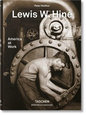 Lewis W. Hine: America at Work - Peter Walther, Lewis W. Hine