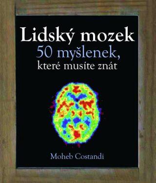 Lidský mozek - 50 myšlenek, které musíte znát - Constandi Moheb