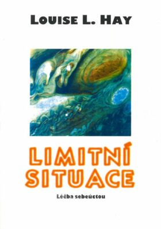 Limitní situace - Léčba sebeúctou - Louise L. Hay