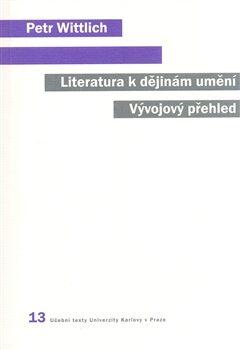 Literatura k dějinám umění. Vývojový přehled. - Petr Wittlich