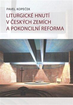 Liturgické hnutí v českých zemích a pokoncilní reformy - Pavel Kopeček