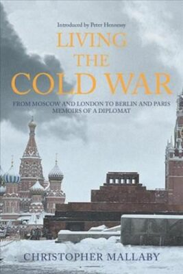 Living the Cold War - Mallaby Christopher