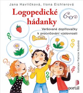 Logopedické hádanky - Veršované doplňovačky k procvičování výslovnosti - Ilona Eichlerová, Jana Havlíčková
