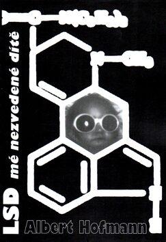 LSD mé nezvedené dítě - Albert Hofmann