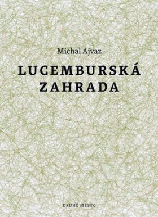 Lucemburská zahrada - Michal Ajvaz