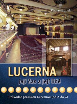 Lucerna, její čas a její lidé - Václav Junek