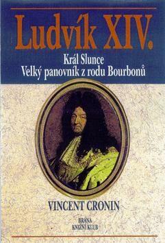 Ludvík XIV. - Král slunce - Vincent Cronin
