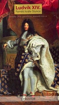 Ludvík XIV. - Paměti krále Slunce - Ludvík XIV.,