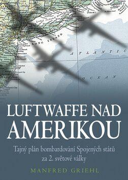 Luftwaffe nad Amerikou - Manfred Griehl