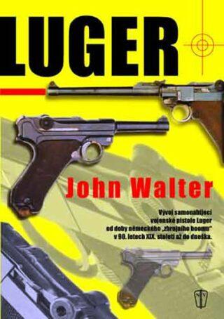 Luger - Vývoj samonabíjející vojenské pistole Luger - John Walter