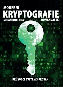 Moderní kryptografie - Milan Oulehla, Roman Jašek