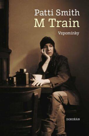 M Train. Vzpomínky - Patti Smith