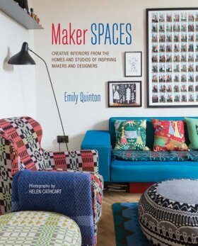 Maker Spaces: Creative Interiors from the Homes and Studios of Inspiring Makers and Designers - Emily Quinton