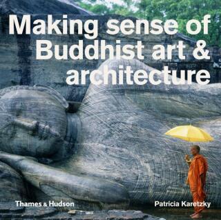 Making Sense of Buddhist Art and Architecture - Karetzky