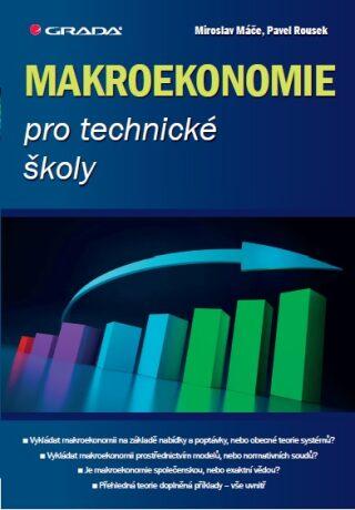Makroekonomie pro technické školy - Miroslav Máče, Pavel Rousek