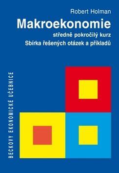 Makroekonomie Sbírka řešených otázek a příkladů - Robert Holman