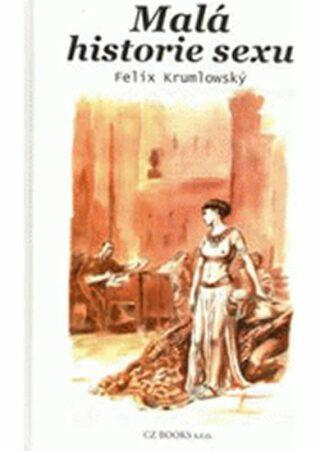 Malá historie sexu - Felix Krumlowský