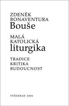 Malá katolická liturgika - Bonaventura Zd Bouše