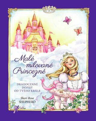 Malé milované Princezně - Drahocenné dopisy od tvého Krále - Sheri Rose Shepherd