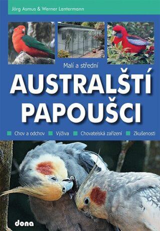 Malí a střední australští papoušci - Asmus Jörg, Werner Lantermann