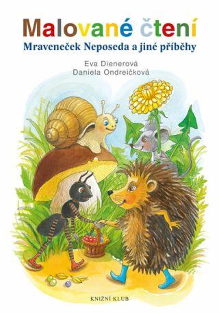 Malované čtení: Mraveneček Neposeda a jiné příběhy - Eva Dienerová