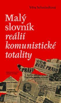 Malý slovník reálií komunistické totality - Věra Schmiedtová