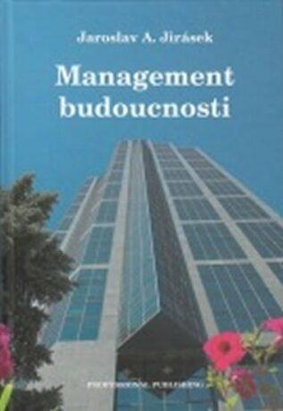 Management budoucnosti - Jaroslav A. Jirásek