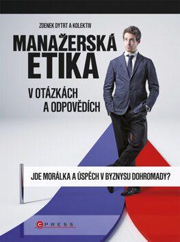 Manažerská etika v otázkách a odpovědích - Zdeněk Dytrt