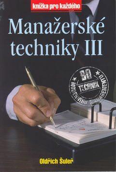 Manažerské techniky III - Oldřich Šuleř, Pavel Skura