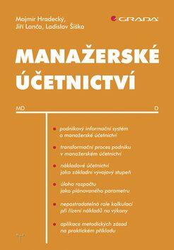 Manažerské účetnictví - Mojmír Hradecký,Jiří Lanča,Ladislav Šiška