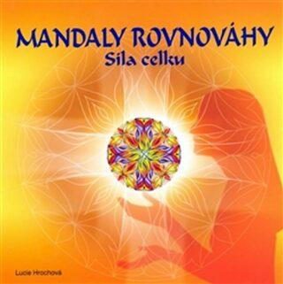 Mandaly rovnováhy - síla celku - Lucie Hrochová