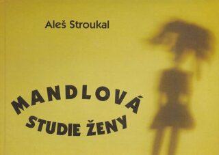 Mandlová studie ženy - Aleš Stroukal