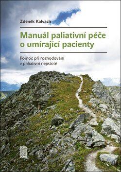 Manuál paliativní péče o umírající pacienty - Pomoc při rozhodování v paliativní nejistotě - Zdeněk Kalvach