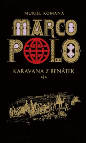 Marco Polo I - Karavana z Benátek - Muriel Romana