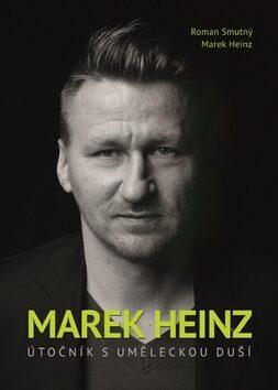 Marek Heinz: útočník s uměleckou duší - Roman Smutný, Marek Heinz