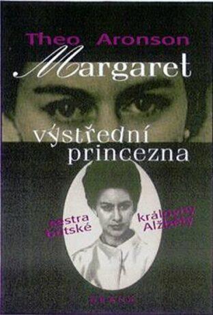 Margaret,výstřední princezna - Theo Aronson