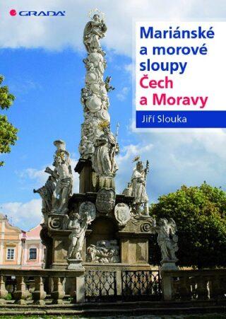 Mariánské a morové sloupy Čech a Moravy - Slouka Jiří